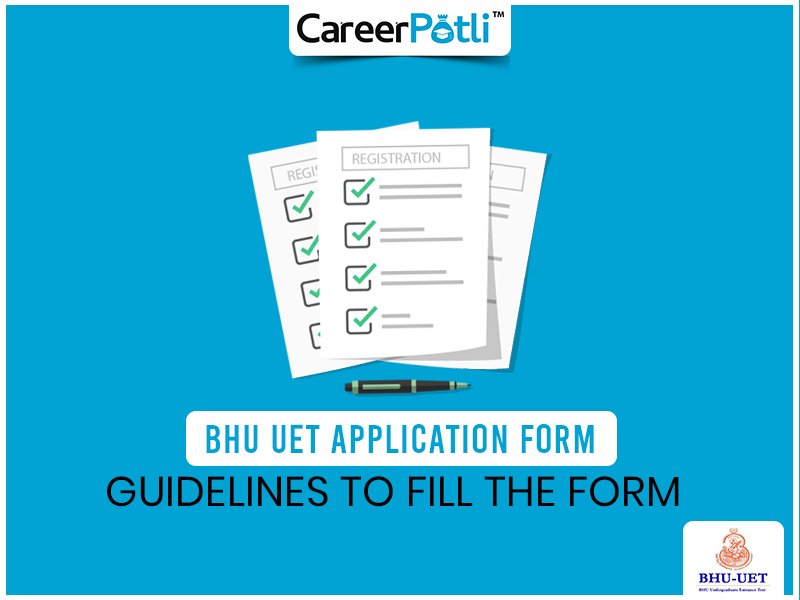 BHU UET Application Form: Guidelines for Filling Form