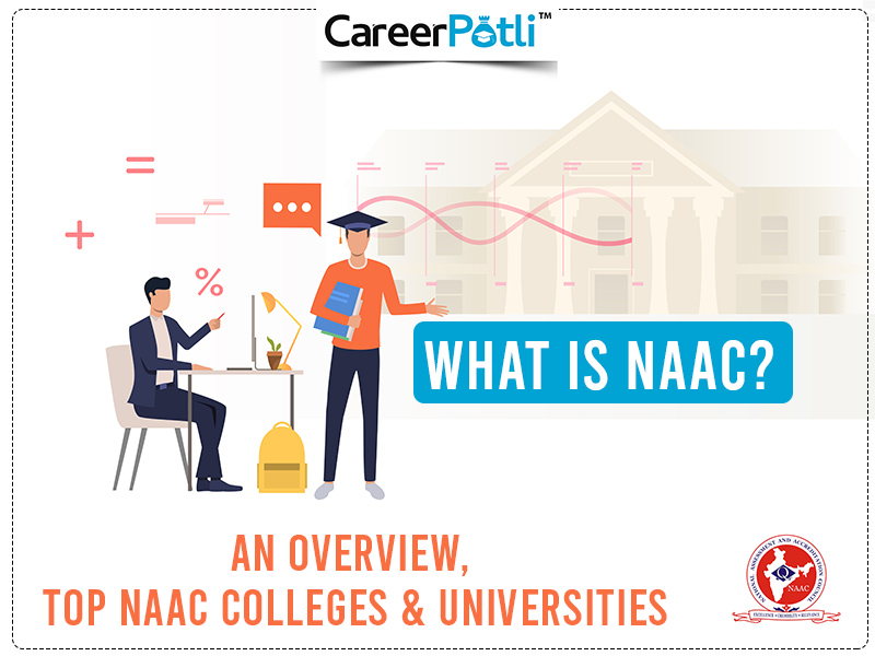 What is NAAC: An Overview, Top NAAC Colleges & Universities