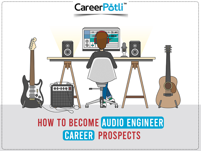How to Become Audio Engineer: Career Prospects